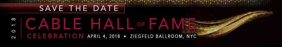 Save The Date for The 2018 Cable Hall of Fame