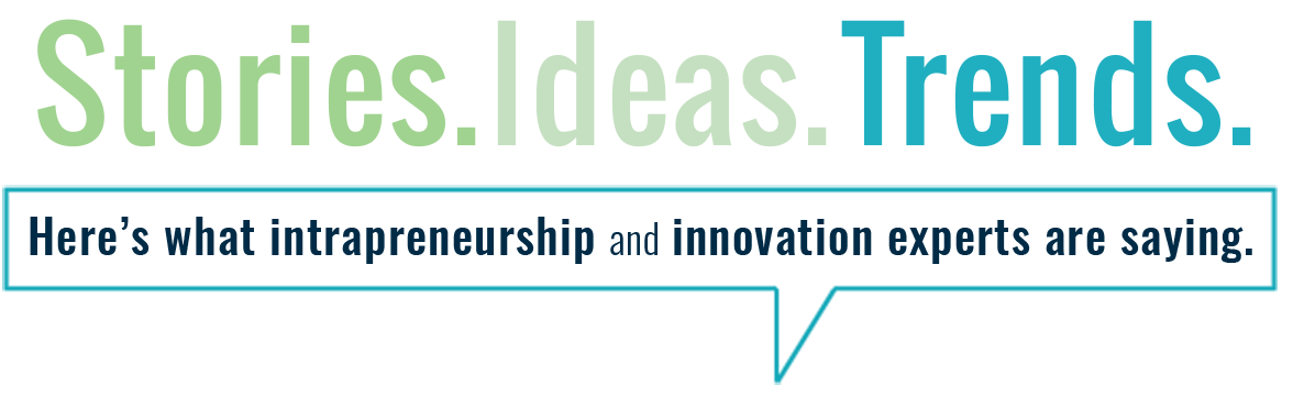Stories. Ideas. Trends. Here's what intrapreneurship and innovation experts are saying.